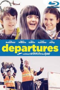 Departures (Then Came You) (2018) จะรักใครอย่าให้หัวใจต้องดีเลย์